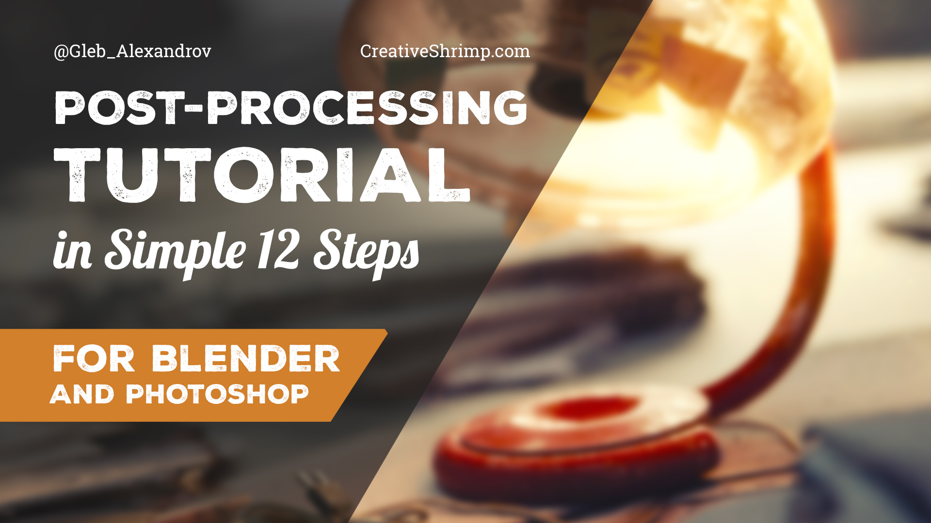Universal Post-processing Tutorial in 12 Simple Steps (Using
