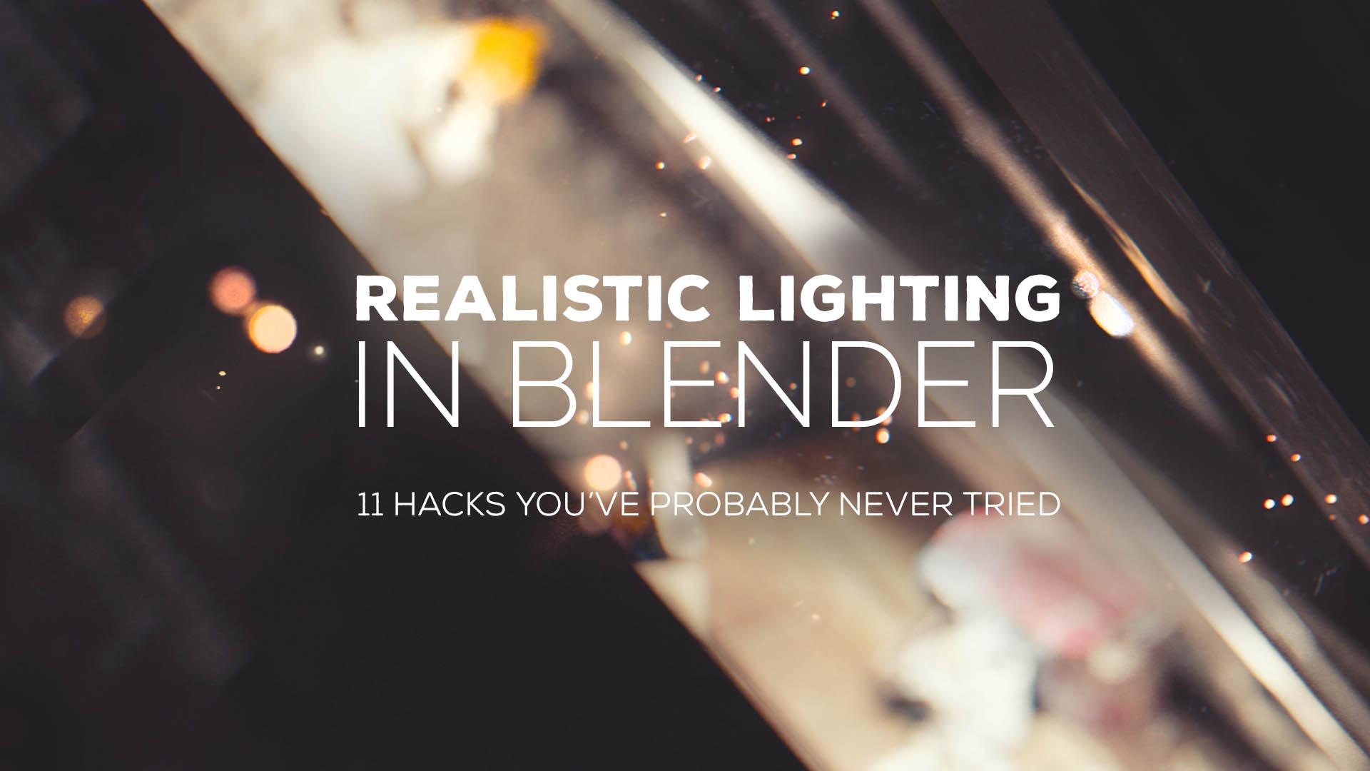realistic lighting in blender 11 hacks you ve probably never tried